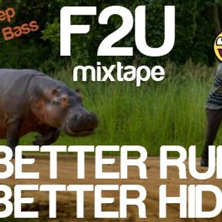 F2U - BETTER RUN BETTER HIDE Mixtape