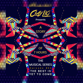 Clay Lio Presents A Story Of 7 Hours The Second Episode #02 THE BEST IS YET TO COME