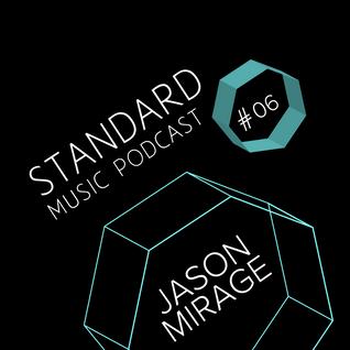 Standard Music Podcast 06 - JASON MIRAGE