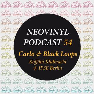 Neovinyl Podcast 54 - Carlo & Black Loops - Koffain Klubnacht @ IPSE Berlin