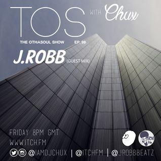 DJ Chux - The OthaSoul Radio Show 99 - J.ROBB