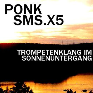 Ponk - SMS.X5 - Trompetenklang im Sonnenuntergang - Aug. 2011