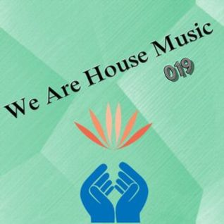 We Are House Music 019