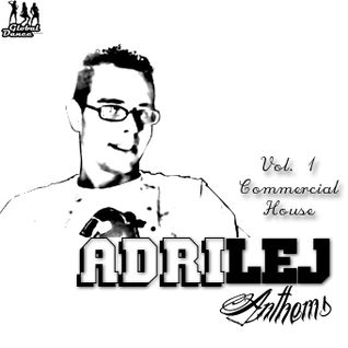 AdriLej - Anthems Vol.1    Commercial House Sounds