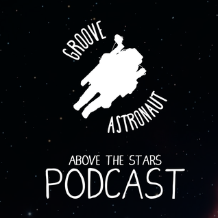 Groove Astronaut - Above The Stars Podcast #01