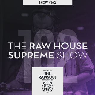 The RAWHOUSE SUPREME Show #162 - Hosted by The Rawsoul