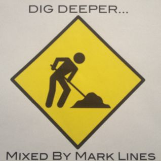 DIG DEEPER...... Mixed by Mark Lines.