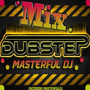 DUBSTEP MIX : 2013: MASTERFUL DJ