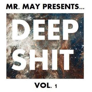 Mr. May presents... Deep Shit Vol. 1