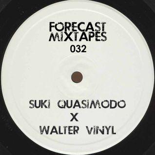 Forecastmixtapes 032 - Suki Quasimodo x Walter Vinyl