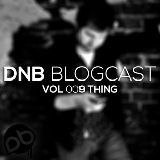 Thing - DnB Blogcast vol 009