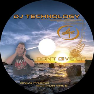 DJ Technology - Don`t Give Up 24.05.2013