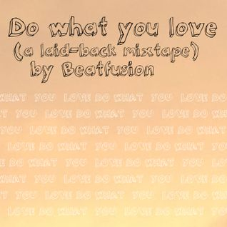 Do what you love (a laid-back mixtape) by BEATFUSION