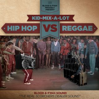 "Kid Mix-A-Lot - Hip Hop VS Reggae ""The Mixtape"" Blood & Fyah gone INTL"