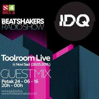 The Beatshakers Radio Show - Guest Mix by IDQ  (At Toolroom Live, Novi Sad 28.05.2016.)