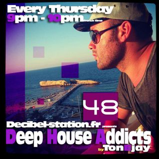 TonEjay - Deep House Addicts Vol 48 - Decibel Station Radio Show -