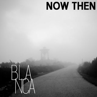 Now Then Mix #23 - Blanca