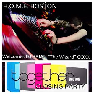 "H.O.M.E. BOSTON Welcomes DJ BRIAN ""THE WIZARD"" COXX TOGETHER MUSIC FESTIVAL 6 CLOSING PARTY."