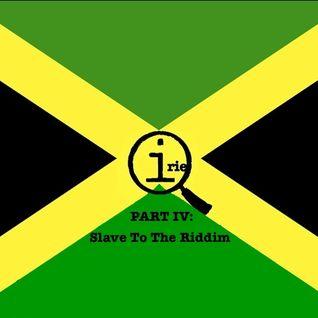 Quite Irie IV: Slave To The Riddim - Reggae / Dub / Roots / Jamaica / QI