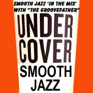 SMOOTH JAZZ 'IN THE MIX' UNDER-COVERS' SHOW WITH GROOVEFATHER NORRIE LYNCH - 08-09-15