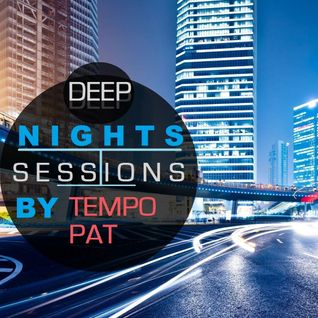 DEEP NIGHTS SESSSIONS  ( tempo pat )