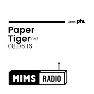 MIMS Radio Session (08.06.16) - Paper Tiger (UK)