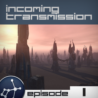 Incoming Transmission Podcast Episode 1