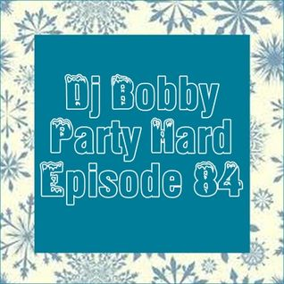 Dj Bobby - Party Hard Ep.84