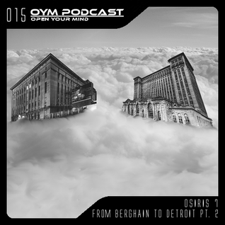 OYM Podcast | 015 | From Berghain To Detroit |Pt.2|