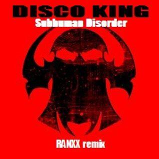 Subhuman Disorder - Disco King Ranxx Remix