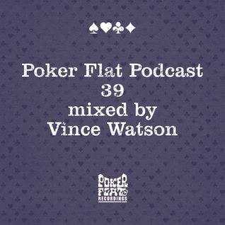 Poker Flat Podcast #39 - mixed by Vince Watson