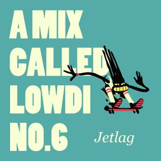 A Mix Called Lowdi — by Jetlag