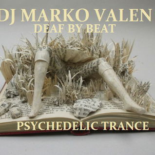 DJ MARKO VALEN - PSYCHEDELIC TRANCE - DEAF BY BEAT - BACK TO BACK RADIO