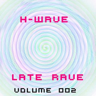 H-Wave Late Rave Vol. 002