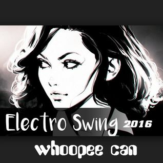 ELECTRO SWING DANCE 2016 - whoopee can