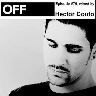 OFF Recordings Podcast Episode #79, mixed by Hector Couto