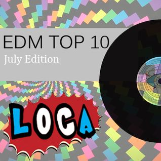 EDM TOP 10 (July Edition w/ Loca)