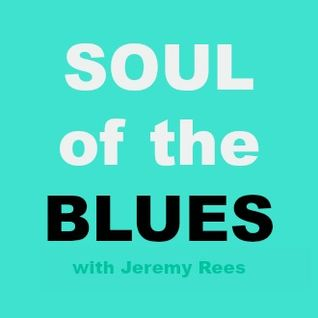 Soul of The Blues with Jeremy Rees #112