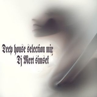Dj Mert Şimşek Deep House Selection Mix