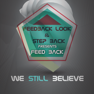 Feedback Look & Step Back - We Still Believe vol. 08