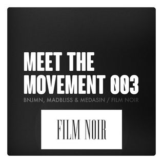 Meet The Movement #003: BNJMN, MadBliss & Medasin of Film Noir [Interview]