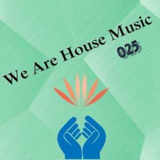 We Are House Music 025