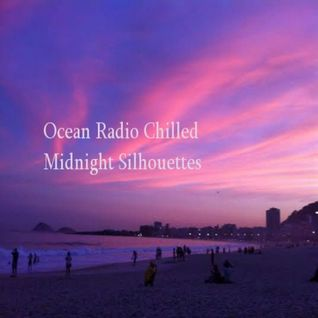 "Ocean Radio Chilled ""Midnight Silhouettes"" (6-29-14)"