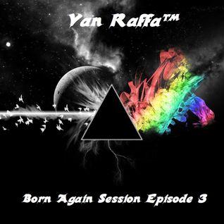 Born Again Session Episode 3 Van Raffa™ Saison II
