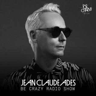 Jean Claude Ades' Be Crazy Radio Show #313