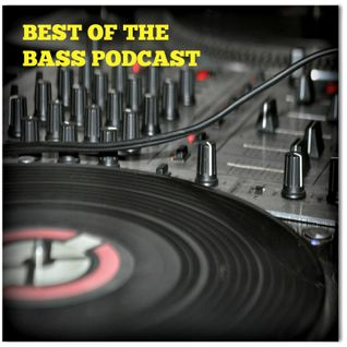 The Best Of The Bass Podcast 13 08 16 House, Bass, breaks & DnB