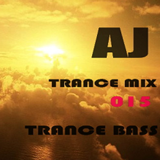 Trance Bass Presents Trance Mix 015By AJ Chen