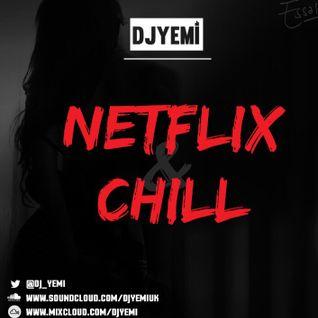DJYEMI - Netflix&Chill Vol.1 @DJ_YEMI