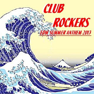 CLUB ROCKERS -EDM SUMMER ANTHEM 2013-