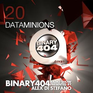 020 - Alex Di Stefano - Binary404 Radio Show /w Dataminions